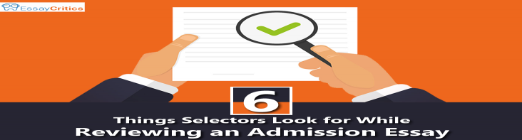 6 Things Selectors Look for While Reviewing an Admission Essay